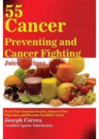 book cover for  55 Cancer Preventing and Cancer Fighting Juice Recipes   Correa Joseph, ISBN:  9781635310009