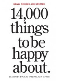 book cover for  14,000 Things to be Happy About   Kipfer Barbara Ann, ISBN:  9780761181804