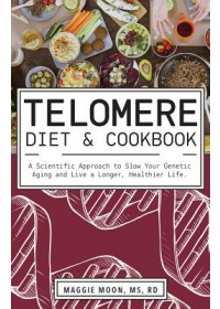 book cover for  Telomere Diet and Cookbook   Moon Maggie MS RDN, ISBN:  9781612439297